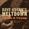 "Dave Hogan's Meltdown - ""Holler and Twang"""